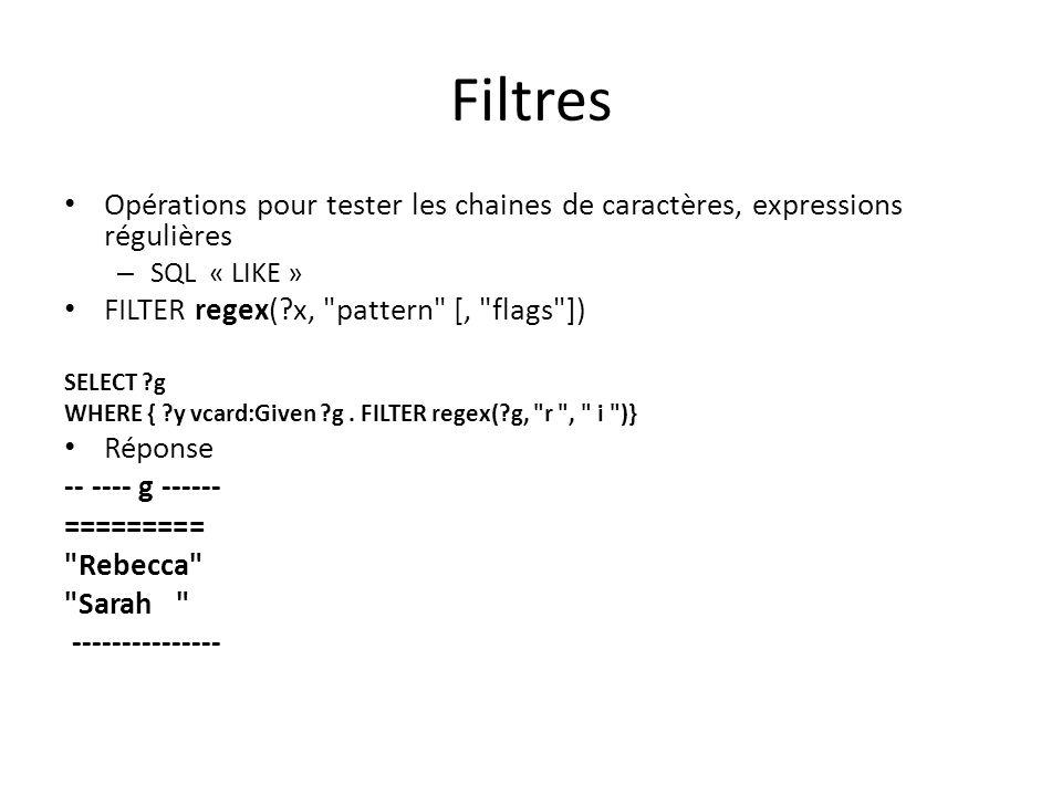 Filtres Opérations pour tester les chaines de caractères, expressions régulières. SQL « LIKE » FILTER regex( x, pattern [, flags ])